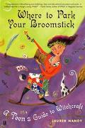 Where to Park Your Broomstick A Teen's Guide to Witchcraft