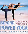 Beyond Power Yoga 8 Levels of Practice for Body and Soul