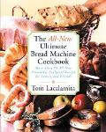 All-New Ultimate Bread Machine Cookbook 101 Brand-Name, Irresistible, Foolproof Recipes for ...