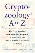 Cryptozoology A to Z The Encyclopedia of Loch Monsters, Sasquatch, Chupacabras, and Other Au...
