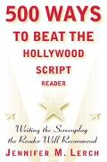 500 Ways to Beat the Hollywood Script Reader Writing the Screenplay the Reader Will Recommend