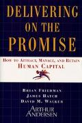 Delivering on the Promise How to Attract, Manage, and Retain Human Capital