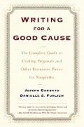 Writing for a Good Cause The Complete Guide to Crafting Proposals and Other Persuasive Piece...
