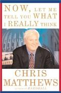Now, Let Me Tell You What I Really Think Playing Hardball With Chris Matthews