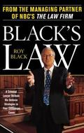 Black's Law A Criminal Lawyer Reveals His Defense Strategies in Four Cliffhanger Cases