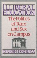 Illiberal Education The Politics of Race and Sex on Campus