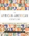 African-American Century How Black Americans Have Shaped Our Country