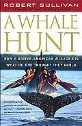 Whale Hunt How a Native American Village Did What No One Thought It Could