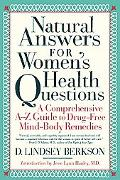 Natural Answers for All Women's Health Questions A Comprehensive A-Z Guide to Drug-Free Mind...