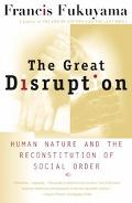 Great Disruption Human Nature and the Reconstitution of Social Order