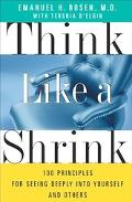 Think Like a Shrink 100 Principles for Seeing Deeply into Yourself and Others