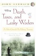 Death, Taxes, and Leaky Waders A John Gierach Fly-Fishing Treasury