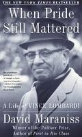 When Pride Still Mattered A Life of Vince Lombardi