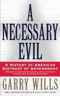 Necessary Evil A History of American Distrust of Government