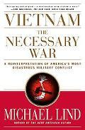 Vietnam, the Necessary War A Reinterpretation of America's Most Disastrous Military Conflict