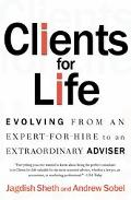Clients for Life Evolving from an Expert for Hire to an Extraordinary Adviser