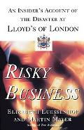 Risky Business An Insider's Account Of The Disaster At Lloyd's Of London
