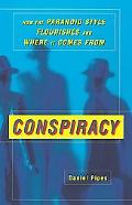 Conspiracy How the Paranoid Style Flourishes and Where It Comes from