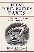 Those Dirty Rotten Taxes The Tax Revolts That Built America