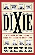 Dixie A Personal Odyssey Through Events That Shaped the Modern South