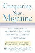 Conquering Your Migraine The Essential Guide to Understanding and Treating Migraines for All...