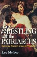 Wrestling With the Patriarchs Retrieving Women's Voices in Preaching