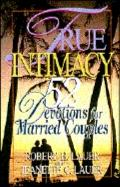 True Intimacy 52 Devotions for Married Couples