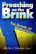 Preaching on the Brink The Future of Homiletics