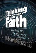 Thinking Through Our Faith Theology for Twenty-First-Century Christians