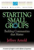 Starting Small Groups Building Communities That Matter