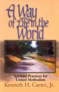 Way of Life in the World Spiritual Practices for United Methodists