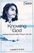 Knowing God Making God the Main Thing in My Life