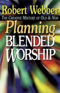 Planning Blended Worship The Creative Mixture of Old and New