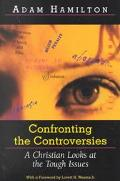 Confronting the Controversies A Christian Looks at the Tough Issues