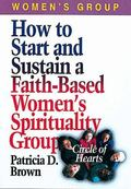 How to Start and Sustain a Faith-Based Women's Spirituality Group Circle of Hearts