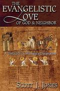 Evangelistic Love of God and Neighbor A Theology of Witness and Discipleship