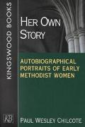Her Own Story Autobiographical Portraits of Early Methodist Women