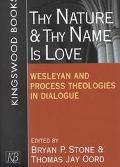 Thy Nature and Thy Name Is Love Wesleyan and Process Theologies in Dialogue