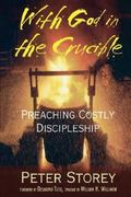 With God in the Crucible Preaching Costly Discipleship