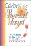 Celebrating Special Days Worship Services for All Occasions