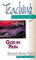 God in Pain Teaching Sermons on Suffering