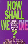 How Shall We Die? Helping Christians Debate Assisted Suicide