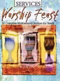 Worship Feast 50 Complete Multi-Sensory Services for Youth