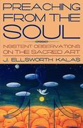 Preaching from the Soul Insistent Observations on the Sacred Art