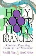 Holy Root, Holy Branches Christian Preaching from the Old Testament