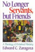 No Longer Servants, but Friends A Theology of Ordained Ministry