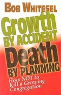 Growth by Accident, Death by Planning How Not to Kill a Growing Congregation