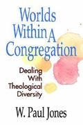Worlds Within a Congregation Dealing With Theological Diversity