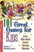 101 Great Games for Kids Active, Bible-Based Fun for Christian Education