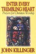 Enter Every Trembling Heart Prayers for Christian Worship